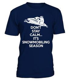 # [T Shirt]10-Dont Stay Calm Its Snowmobil .  Hungry Up!!! Get yours now!!! Don't be late!!! Dont Stay Calm Its Snowmobiling SeasonTags: Winter, brappp, dont, stay, calm, ride, snowmobile, snowmobiling, snowmobiling, season