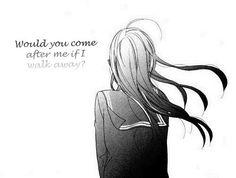 """Would you come after me if I walk away?"" #Sad #Anime #Girl ♥"