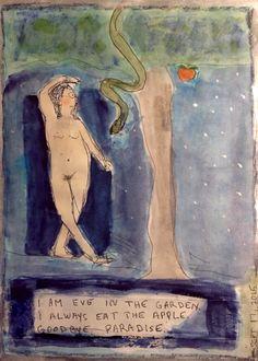 I am Eve in the Garden.I always eat the apple.Goodbye, Paradise.- Sept 17, 2015