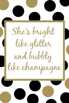 Free Polka Dot Printable She's bright light glitter and bubbly like champagne.