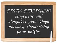 Thighs muscles lengthened & elongated with static stretching. Static Stretching, Thigh Muscles, Letter Board, Stretches, Health And Wellness, Thighs, Lettering, Fitness, Quotes