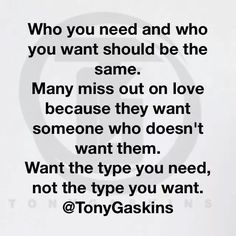 Want the type you need not the type u  want