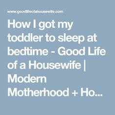 How I got my toddler to sleep at bedtime - Good Life of a Housewife | Modern Motherhood + Household Management