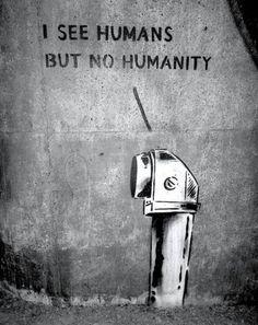 yo veo humanos pero no humanidad