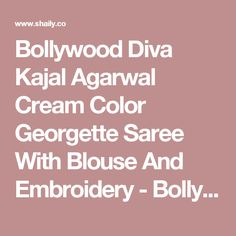 Bollywood Diva Kajal Agarwal Cream Color Georgette Saree With Blouse And Embroidery - Bollywood Sarees - Sarees