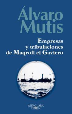 Empresas y tribulaciones de Maqroll el Gaviero / Alvaro Mutis http://fama.us.es/record=b1511546~S16*spi