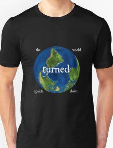 The World Turned Upside Down White Text T-Shirt