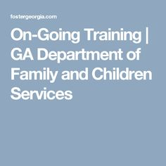 On-Going Training | GA Department of Family and Children Services