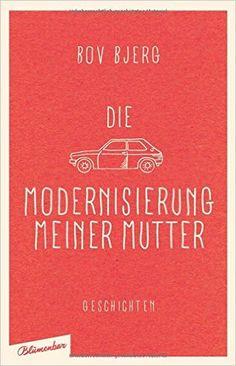 Die Modernisierung meiner Mutter: Geschichten: Amazon.de: Bov Bjerg: Bücher