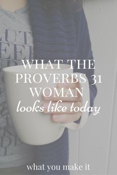 What the Proverbs 31 Woman Looks Like Today | How the Bible passage of Proverbs 31 applies to women today.