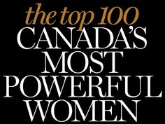 Women's Executive Network honours 100 of Canada's private, public and not-for-profit sector leaders Most Powerful, Powerful Women, Badass Women, Women In History, Fun Facts, The 100, Canada Eh, Interesting Facts, Reading