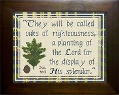 Cross Stitch Bible Verse Isaiah They will be called oaks of righteousness, a planting of the Lord for the display of His splendor. Oaks Of Righteousness, Powerful Bible Verses, Isaiah 61, Friendship Gifts, Cross Stitch Designs, Joyful, Custom Framing, Encouragement, Words