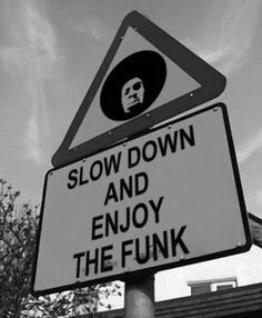 Slow down and Enjoy the Funk!