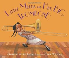 Little Melba and Her Big Trombone by Katheryn Russell-Brown https://www.amazon.com/dp/1600608981/ref=cm_sw_r_pi_dp_x_9RmdybF1DZW8Z