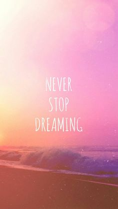 Iphone Wallpaper : Tap on image for more inspiring quotes! Never Stop Dreaming iPhone 5 wallpaper # Cute Backgrounds, Phone Backgrounds, Cute Wallpapers, Wallpaper Backgrounds, Iphone Wallpaper, Her Wallpaper, Wallpaper Quotes, Positive Quotes, Motivational Quotes