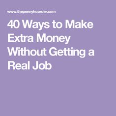 40 Ways to Make Extra Money Without Getting a Real Job