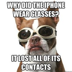 Why did the iPhone wear glasses? Very funny. We love optical humor.