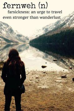 Farsickness. An urge to travel even stronger than wanderlust.