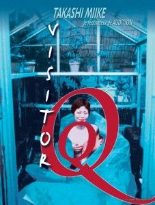 Bijitâ Q (Visitor Q) (2001)    A troubled and perverted family find their lives intruded by a mysterious stranger who seems to help find a balance in their disturbing natures. (84 mins.) Director: Takashi Miike Stars: Ken'ichi Endô, Shungiku Uchida, Kazushi Watanabe, Jun Mutô