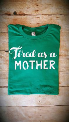 Check out this item in my Etsy shop https://www.etsy.com/listing/505852665/tired-as-a-mother-tshirt-tired-mommy