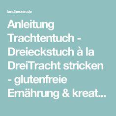 Anleitung Trachtentuch - Dreieckstuch à la DreiTracht stricken - glutenfreie Ernährung & kreative Ideen