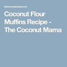 Coconut Flour Muffins Recipe - The Coconut Mama