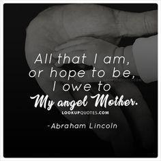 All that I am, or #hope to be, I owe to my angel #mother. #mothersday