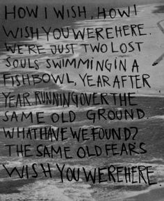 Wish You Were Here - Pink Floyd  -To My Brother Xavier- I wish you were here. I miss you so much every day.