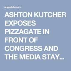 ASHTON KUTCHER EXPOSES PIZZAGATE IN FRONT OF CONGRESS  AND THE MEDIA STAYS SILENT - YouTube Open your eyes people. Keep your babies close..