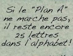 Si le plan A ne marche pas il reste encore 25 lettres dans l'alphabet. Great Quotes, Me Quotes, Motivational Quotes, Inspirational Quotes, Wisdom Quotes, Funny Quotes, More Than Words, Some Words, Positive Books