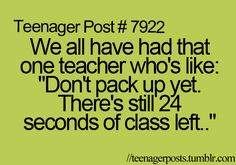 You mean I have those multiple teachers saying that like every period of the day.