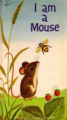 "This cover from a golden book completely reminds me of simpler days and makes me feel so young. This book must have comforted me because I have such a draw to these illustrations. ""I Am A mouse"" - by Ole Risom. by JP Miller. Beatrix Potter, Hamster, Children's Book Illustration, Book Illustrations, Cute Mouse, Little Golden Books, Vintage Children's Books, Children's Literature, Richard Scarry"