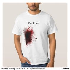 Shop I'm Fine. Funny Shirt with blood created by TopFashionFinds. I'm Fine, Funny Shirts, Blood, Household Products, Mens Fashion, Humor, Tees, Casual, Mens Tops