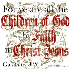 "Galatians 3:26, ""For ye are all the children of God by faith in Christ Jesus."""