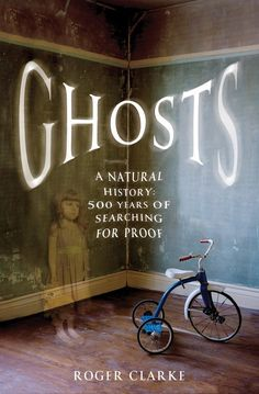 Ghosts: A Natural History: 500 Years of Searching for Proof, by Roger Clarke | 13 Books That Will Make You Believe In Ghosts