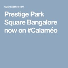 Prestige Park Square Bangalore now on #Calaméo