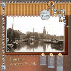 November 2016 Color Challenge by Jan         Nov.2016 - Lemmer centre t 'Dok page Vicki , thanks a lot for your loving color kit TWO_November2016CC_to play with. I took a pict. from my town Lemmer ,by loving Lemmer centre t 'Dok. free to use from Spanvis , a local Lemmer site who we all can place all loving pict. from Lemmer in . thanks for using this loving photo Spanvis. font- Script - WritingStuff shadowed a bit