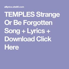 TEMPLES Strange Or Be Forgotten Song + Lyrics + Download  Click Here