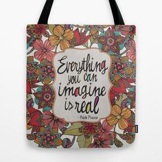 Everything you can imagine is real. by Valentina Harper https://society6.com/product/everything-you-can-imagine-is-real-848_bag?curator=themotivatedtype