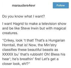 If Hagrid had a show like Steve Irwin <3!!!!
