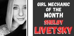 Featured Girl Mechanic of the Month: Shelby Livetsky (missshelbylynn_xo) New Girl