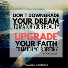 Don't downgrade your dream to watch your reality. Upgrade your faith to match your destiny. Consumer Finance, Motivating Quotes, Have Faith, Time Management, Inspiring Quotes, Success Quotes, Destiny, Nursing, Dreaming Of You