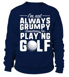#  golf golfer golfing GolfClubs love player mum T shirt .  Not Always Grumpy Golf T-Shirt Makes perfect gifts!Only available for a LIMITED TIME, so get yours TODAY! If you buy 2 or more you will save on shipping!Tag: golf, golfer,  play, sport, golfing,  GolfClubs