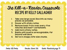 This recipe, created by Kelly Gallagher, describes exactly what an English teacher should not be doing when working through a novel.