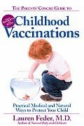 The Parents: Concise Guide to Childhood Vaccinations by Dr. Lauren Feder