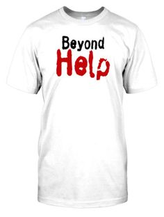 Beyond Help - Funny Quote Mens T Shirt