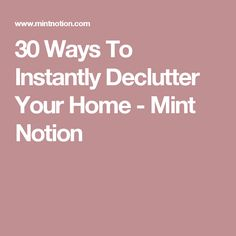 30 Ways To Instantly Declutter Your Home - Mint Notion