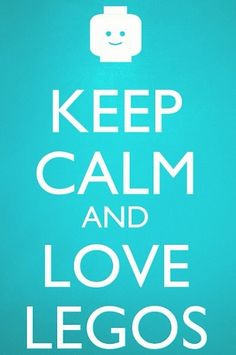 Keep calm and love Legos