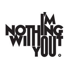 Im nothing whitout you