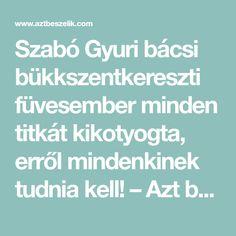 Szabó Gyuri bácsi bükkszentkereszti füvesember minden titkát kikotyogta, erről mindenkinek tudnia kell! – Azt beszélik